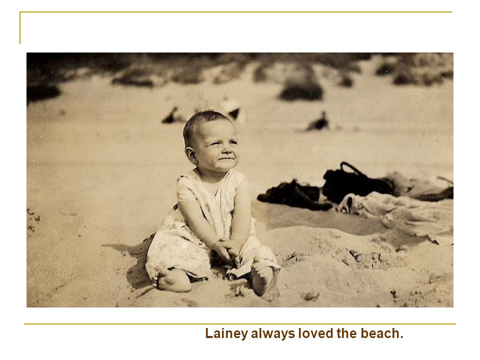 Lainey always loved the beach.