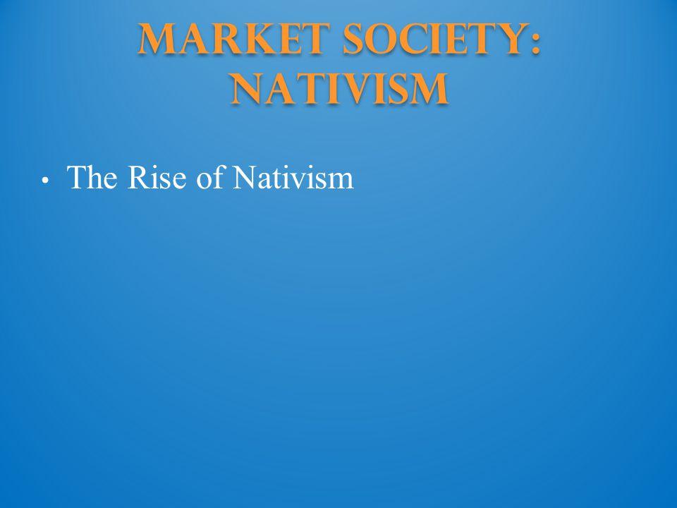 Market Society: Nativism The Rise of Nativism