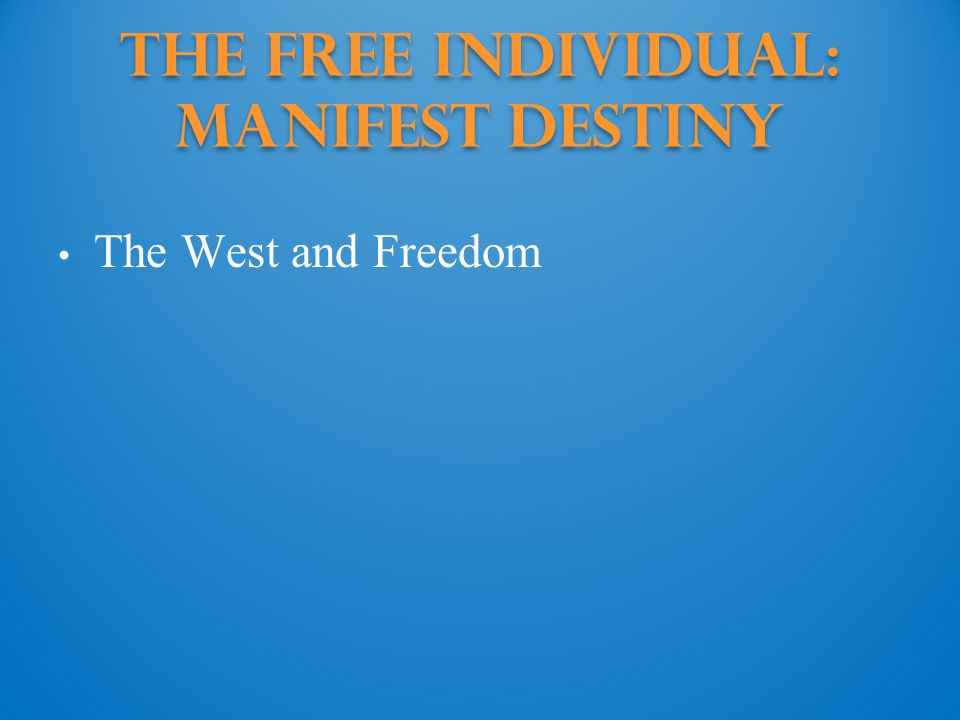 The Free Individual: manifest destiny The West and Freedom