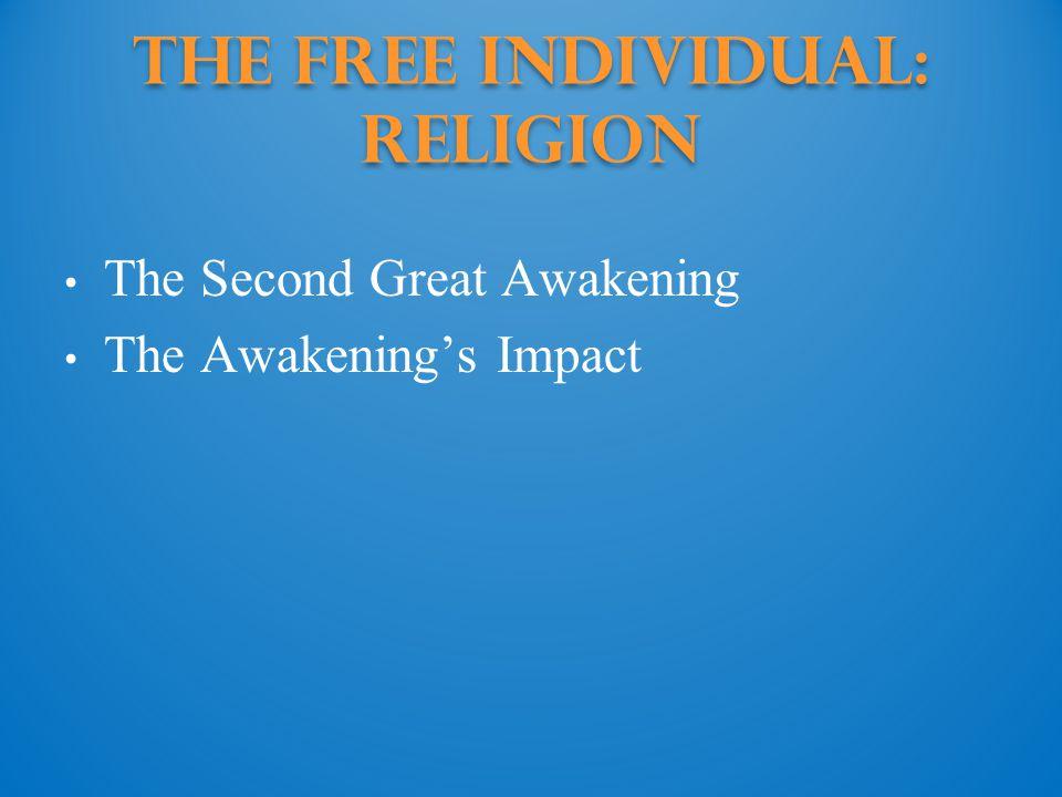 The Free Individual: Religion The Second Great Awakening The Awakening's Impact