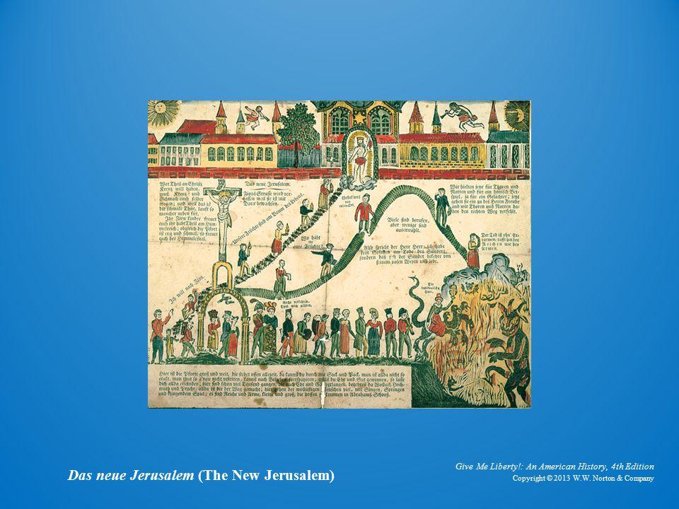 Give Me Liberty!: An American History, 4th Edition Copyright © 2013 W.W. Norton & Company Das neue Jerusalem (The New Jerusalem)