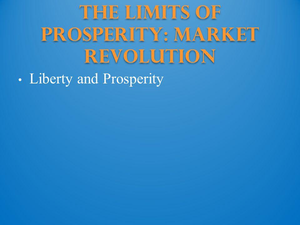The Limits of Prosperity: Market revolution Liberty and Prosperity