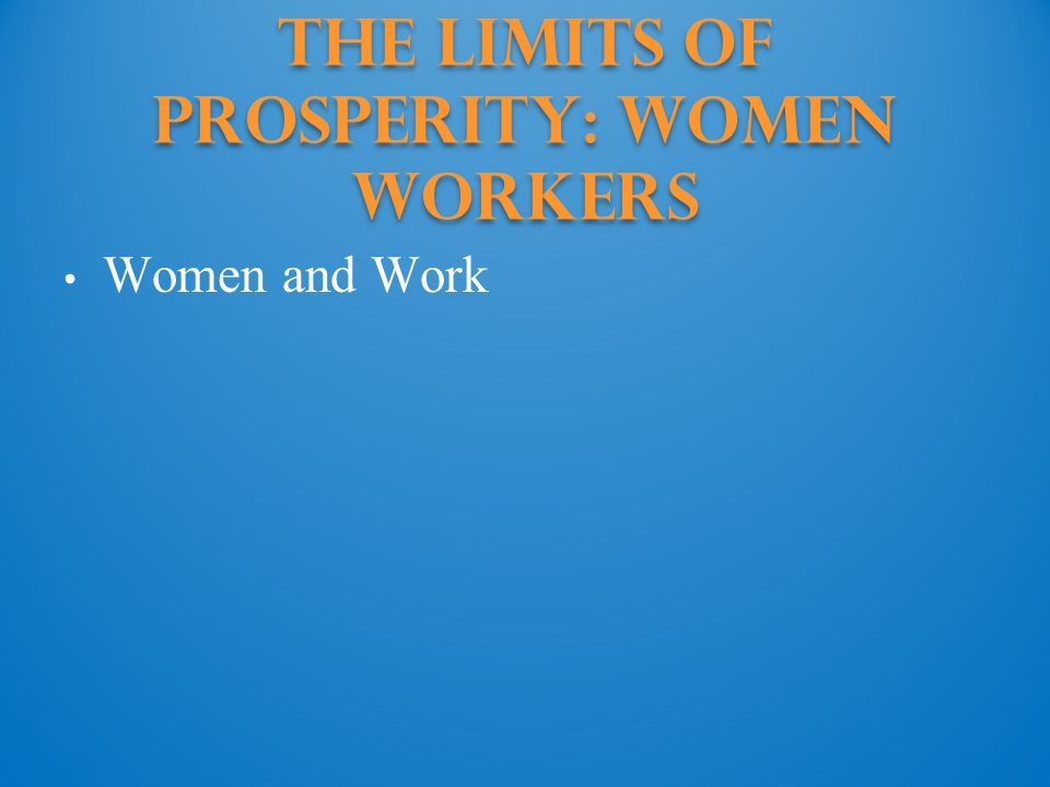 The Limits of Prosperity: Women Workers Women and Work