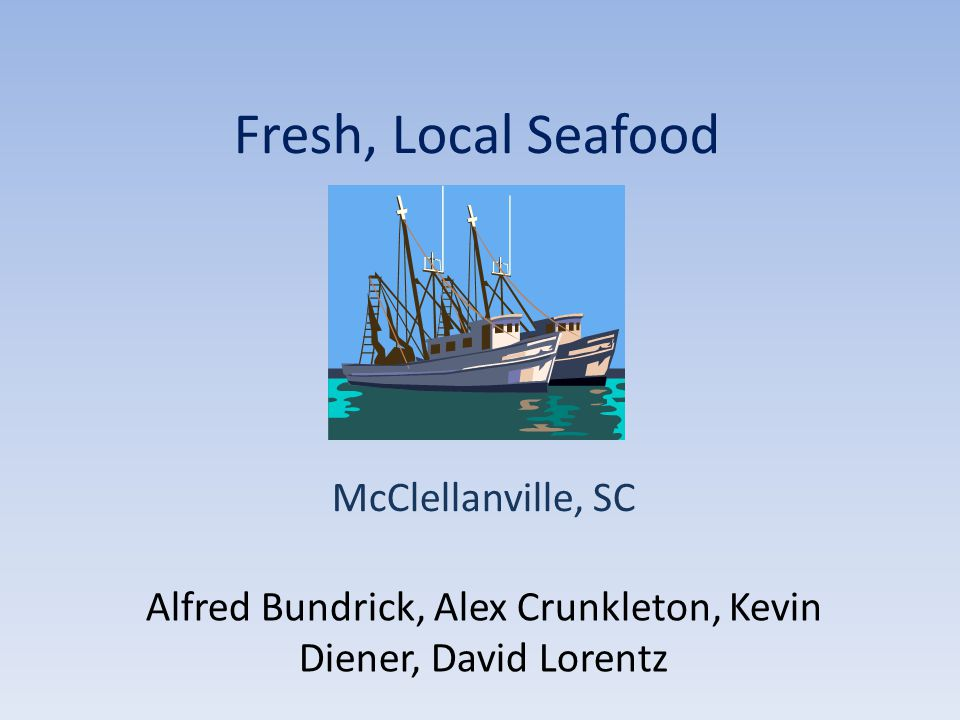 Fresh, Local Seafood McClellanville, SC Alfred Bundrick, Alex Crunkleton, Kevin Diener, David Lorentz