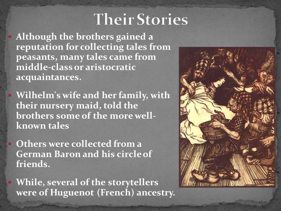 Although the brothers gained a reputation for collecting tales from peasants, many tales came from middle-class or aristocratic acquaintances.