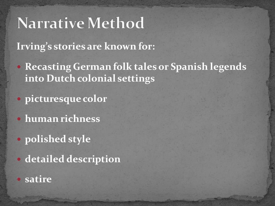 Irving's stories are known for: Recasting German folk tales or Spanish legends into Dutch colonial settings picturesque color human richness polished style detailed description satire