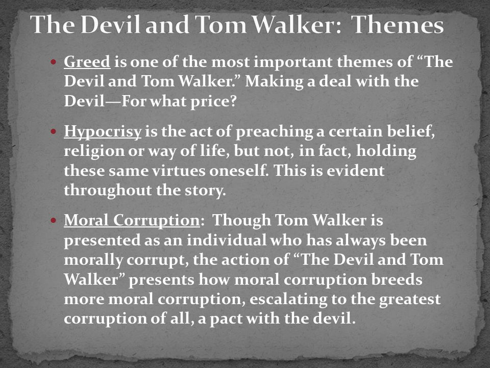 Greed is one of the most important themes of The Devil and Tom Walker. Making a deal with the Devil—For what price.