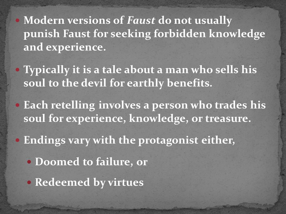 Modern versions of Faust do not usually punish Faust for seeking forbidden knowledge and experience.