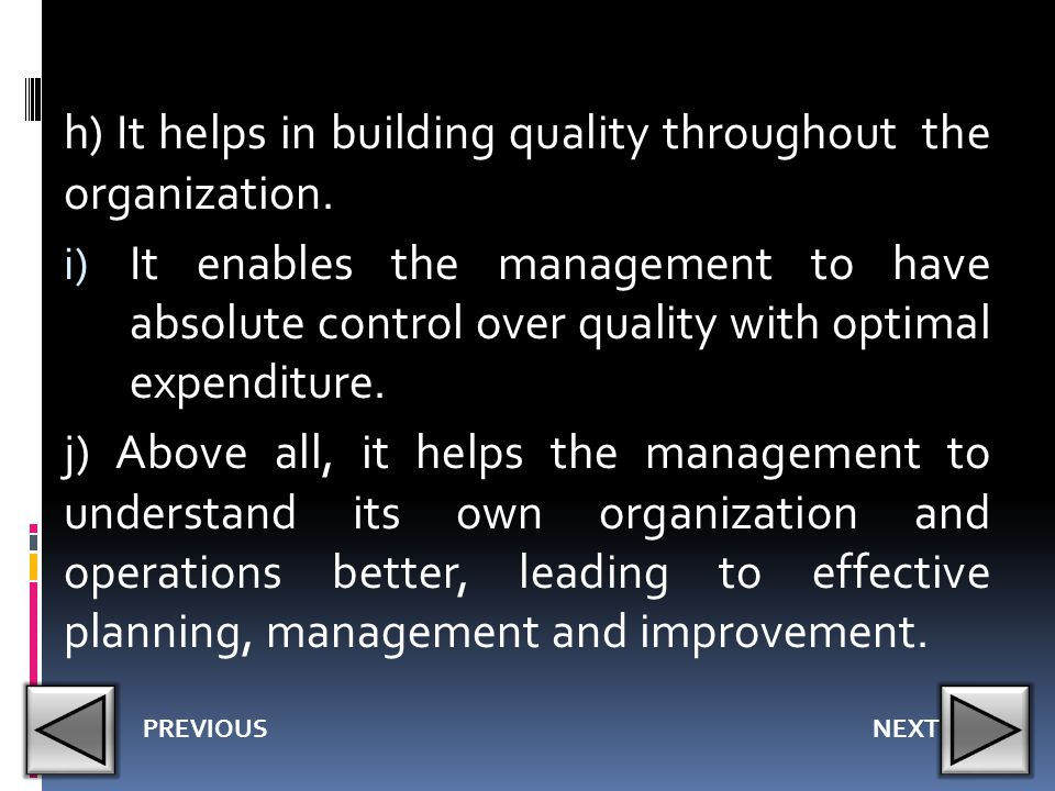 h) It helps in building quality throughout the organization. i) It enables the management to have absolute control over quality with optimal expenditu