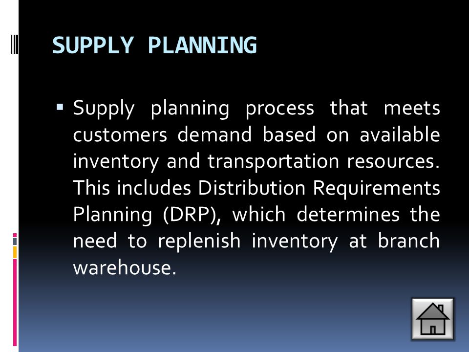 SUPPLY PLANNING  Supply planning process that meets customers demand based on available inventory and transportation resources. This includes Distrib
