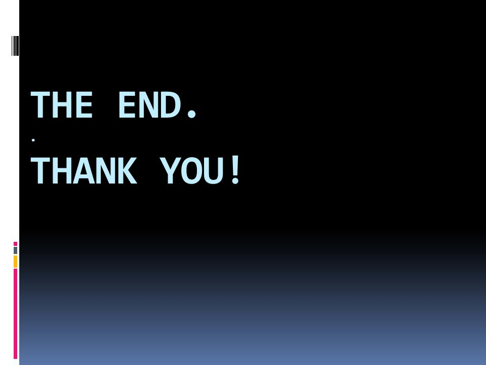 THE END.. THANK YOU!