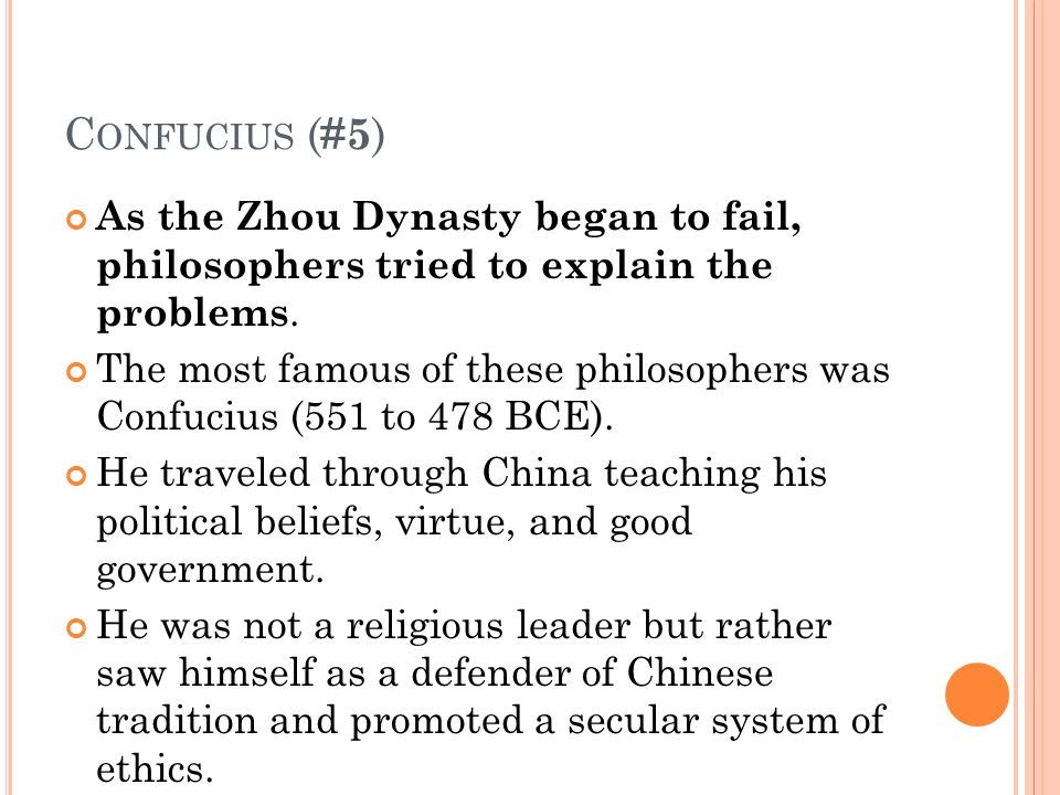 C ONFUCIUS ( #5 ) As the Zhou Dynasty began to fail, philosophers tried to explain the problems.