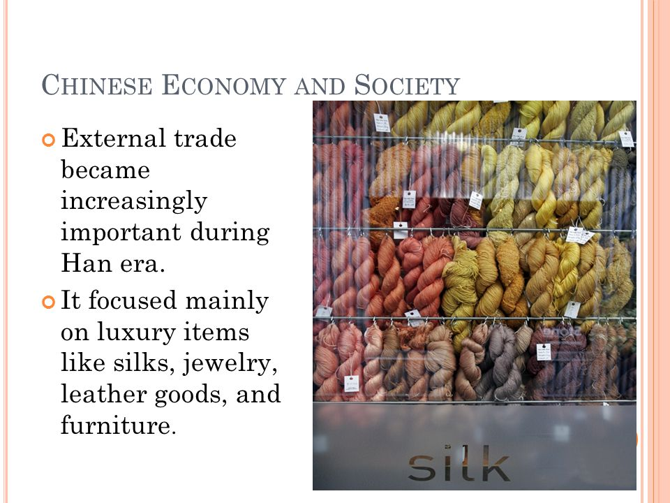 C HINESE E CONOMY AND S OCIETY External trade became increasingly important during Han era.