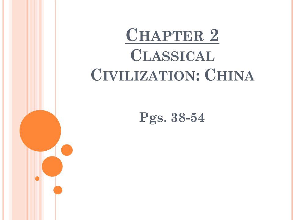 C HAPTER 2 C LASSICAL C IVILIZATION : C HINA Pgs. 38-54