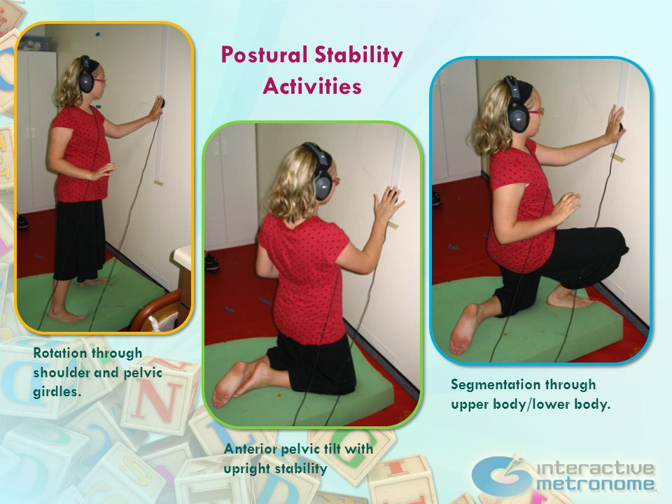 Postural Stability Activities Rotation through shoulder and pelvic girdles.