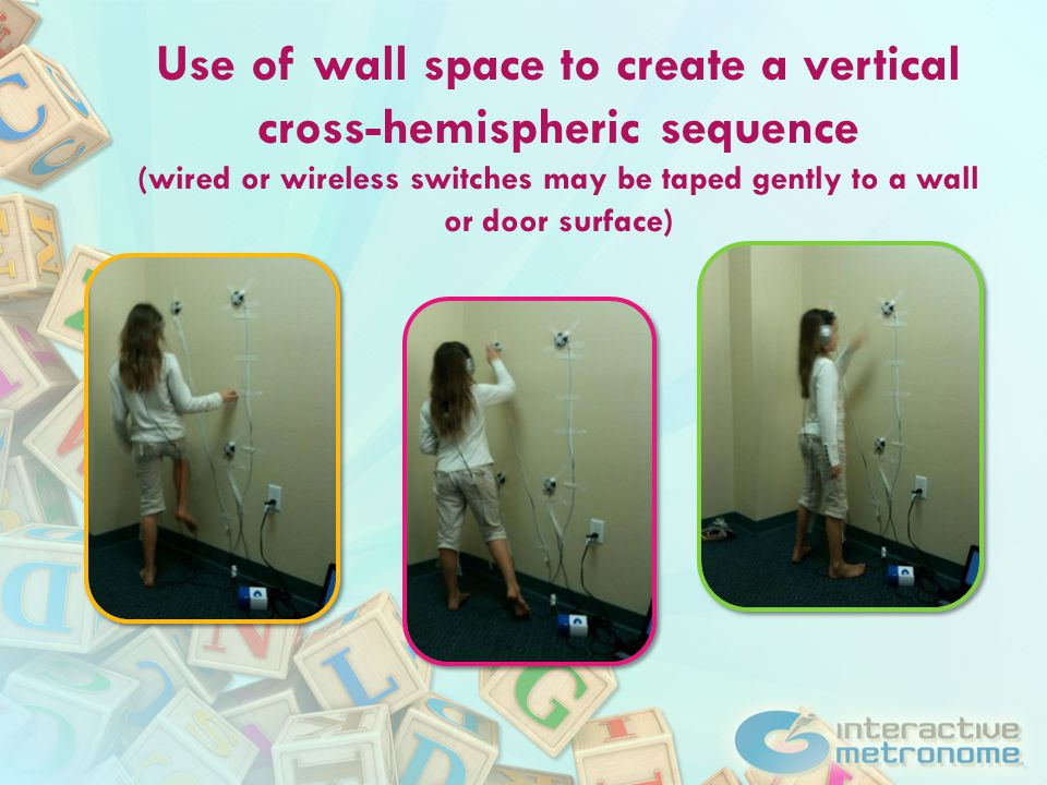 Use of wall space to create a vertical cross-hemispheric sequence (wired or wireless switches may be taped gently to a wall or door surface)