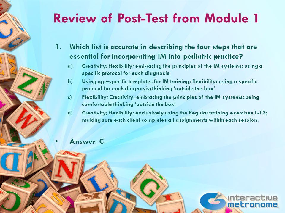 Review of Post-Test from Module 1 1.Which list is accurate in describing the four steps that are essential for incorporating IM into pediatric practice.