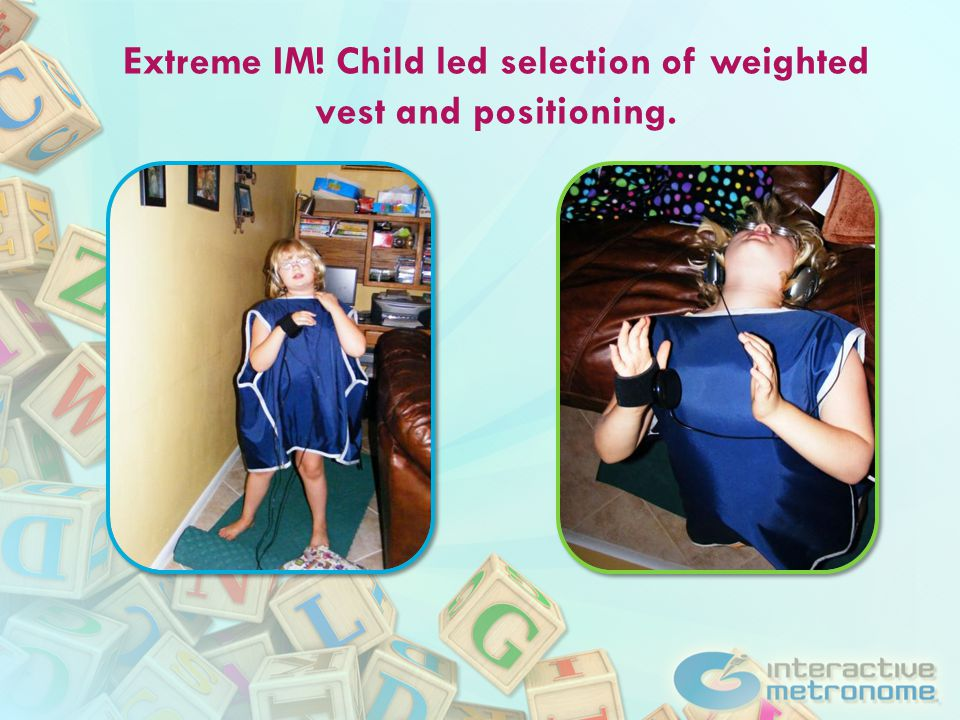 Extreme IM! Child led selection of weighted vest and positioning.