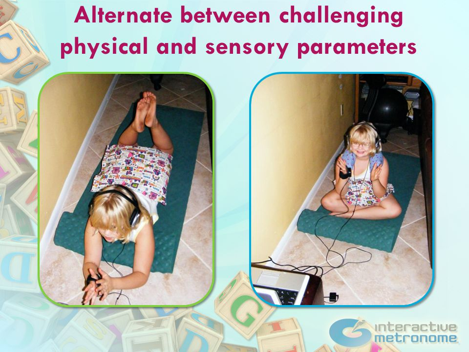 Alternate between challenging physical and sensory parameters