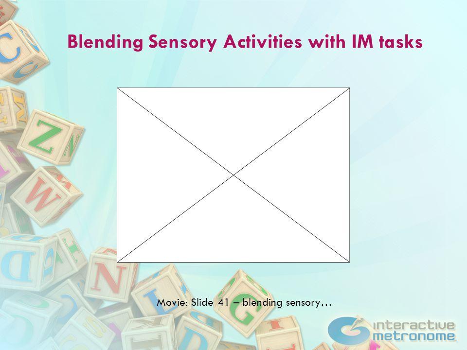 Blending Sensory Activities with IM tasks Movie: Slide 41 – blending sensory…