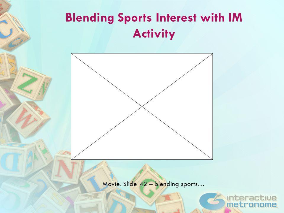Blending Sports Interest with IM Activity Movie: Slide 42 – blending sports…