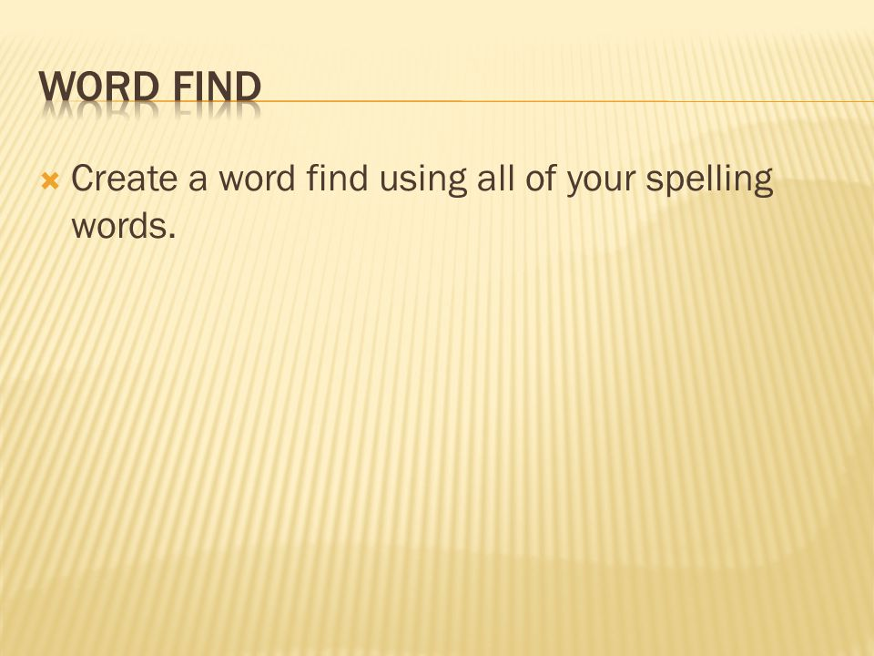  Create a word find using all of your spelling words.