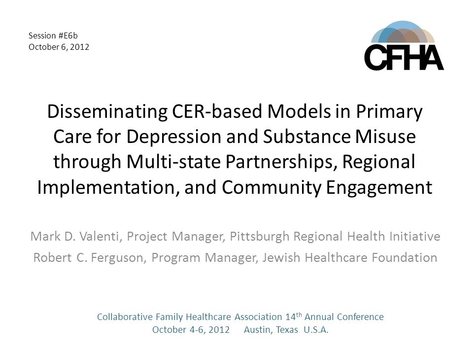 Disseminating CER-based Models in Primary Care for Depression and Substance Misuse through Multi-state Partnerships, Regional Implementation, and Community Engagement Mark D.