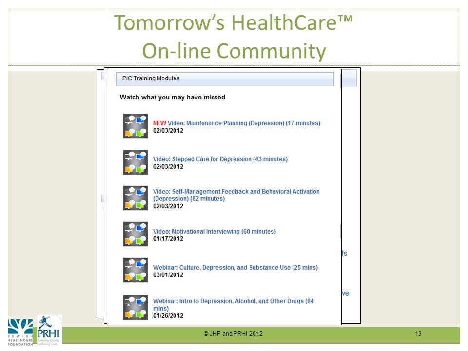 © JHF and PRHI 2012 13 Tomorrow's HealthCare™ On-line Community