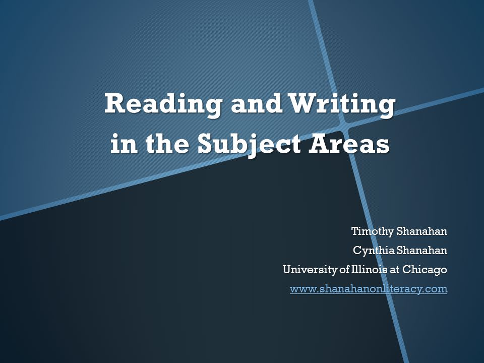 Reading and Writing in the Subject Areas Timothy Shanahan Cynthia Shanahan University of Illinois at Chicago www.shanahanonliteracy.com
