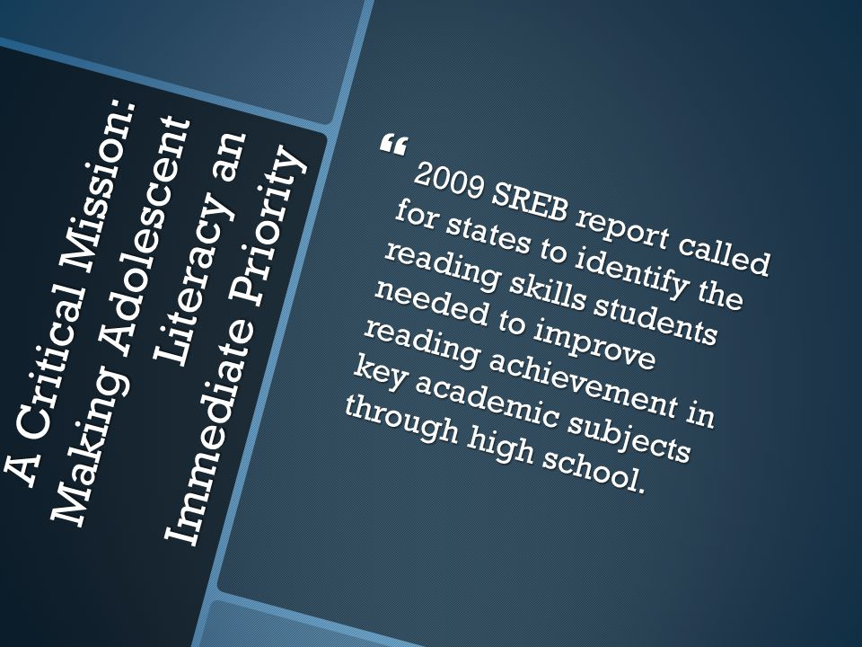 A Critical Mission: Making Adolescent Literacy an Immediate Priority  2009 SREB report called for states to identify the reading skills students need