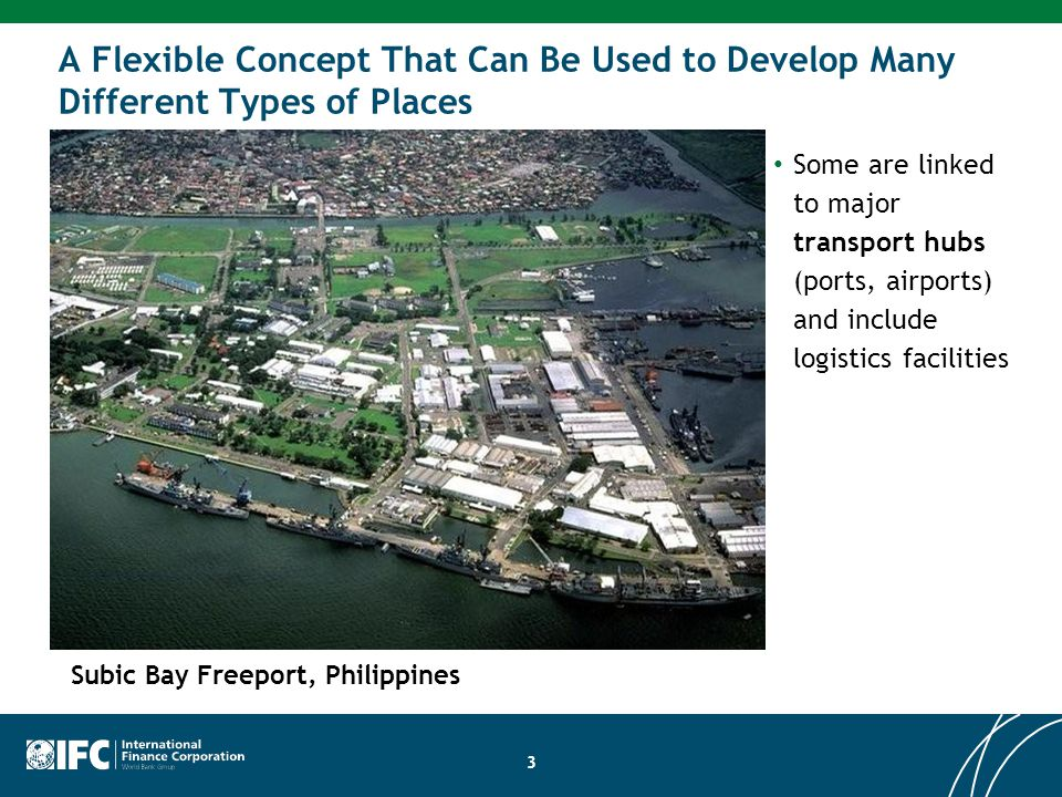 3 Some are linked to major transport hubs (ports, airports) and include logistics facilities Subic Bay Freeport, Philippines A Flexible Concept That Can Be Used to Develop Many Different Types of Places