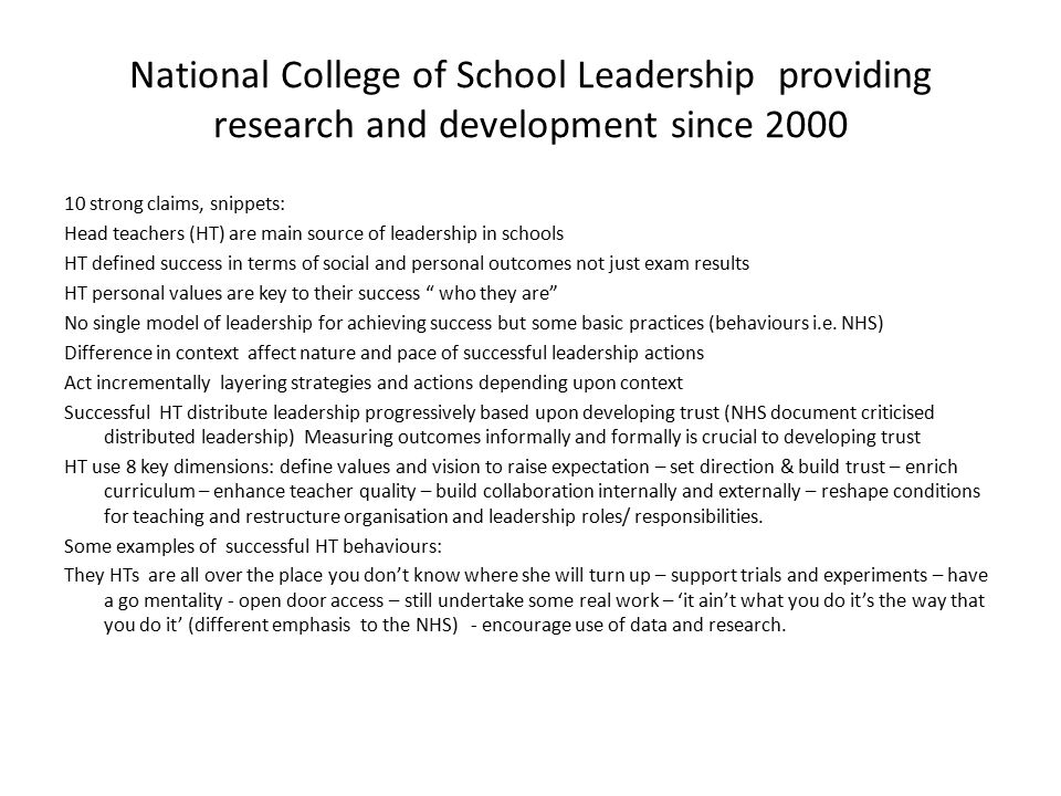 National College of School Leadership providing research and development since 2000 10 strong claims, snippets: Head teachers (HT) are main source of