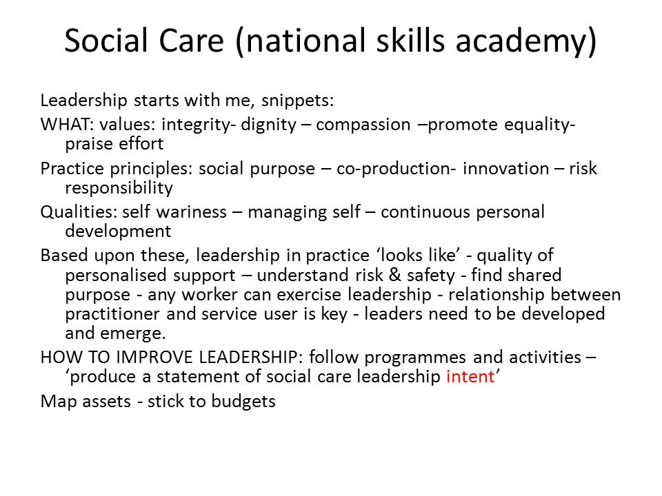 Social Care (national skills academy) Leadership starts with me, snippets: WHAT: values: integrity- dignity – compassion –promote equality- praise eff
