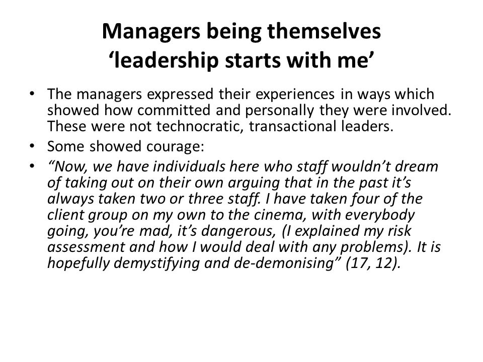 The managers expressed their experiences in ways which showed how committed and personally they were involved. These were not technocratic, transactio