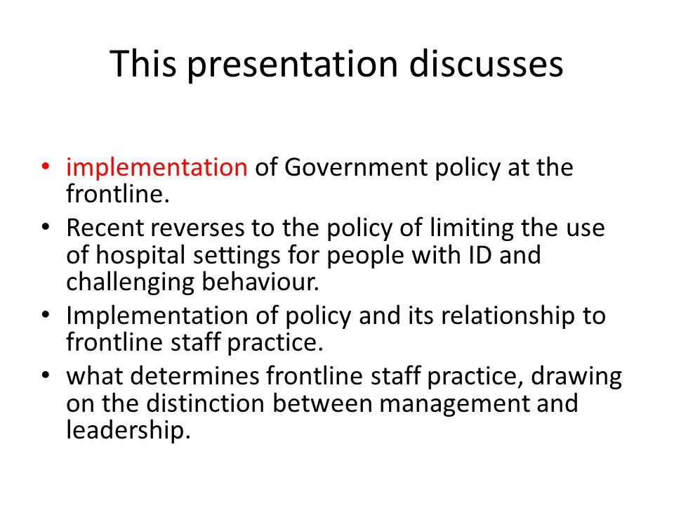 This presentation discusses implementation of Government policy at the frontline. Recent reverses to the policy of limiting the use of hospital settin