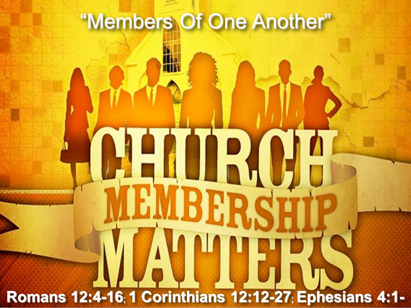 """1 Don McClainW. 65th St church of Christ - 9/16/2007 1 """"Members Of One Another"""" Romans 12:4-16 ; 1 Corinthians 12:12-27 ; Ephesians 4:1- 16"""