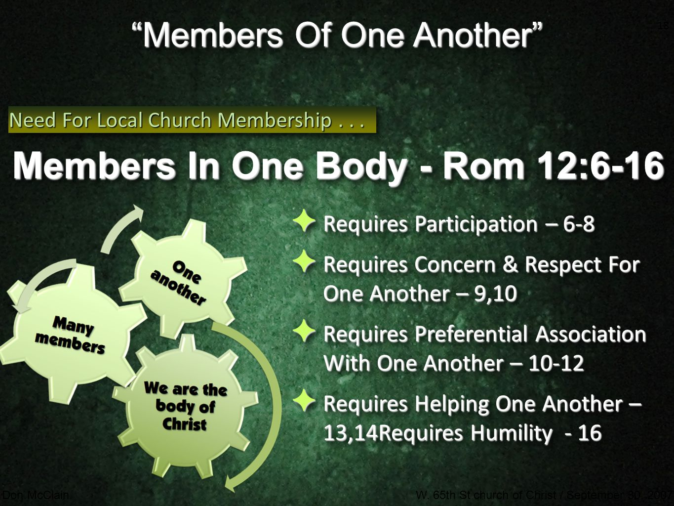 """18 Don McClainW. 65th St church of Christ / September 30, 2007 18 """"Members Of One Another"""" Members In One Body - Rom 12:6-16 Need For Local Church Mem"""