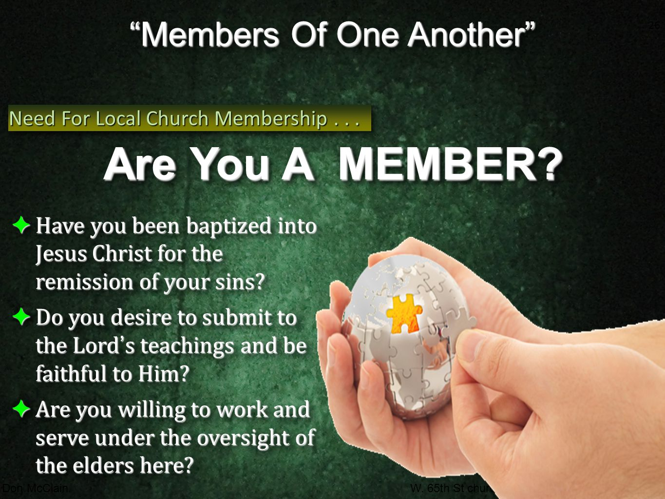 """26 Don McClainW. 65th St church of Christ / September 30, 2007 26 """"Members Of One Another"""" Need For Local Church Membership... Are You A MEMBER? ✦ Hav"""
