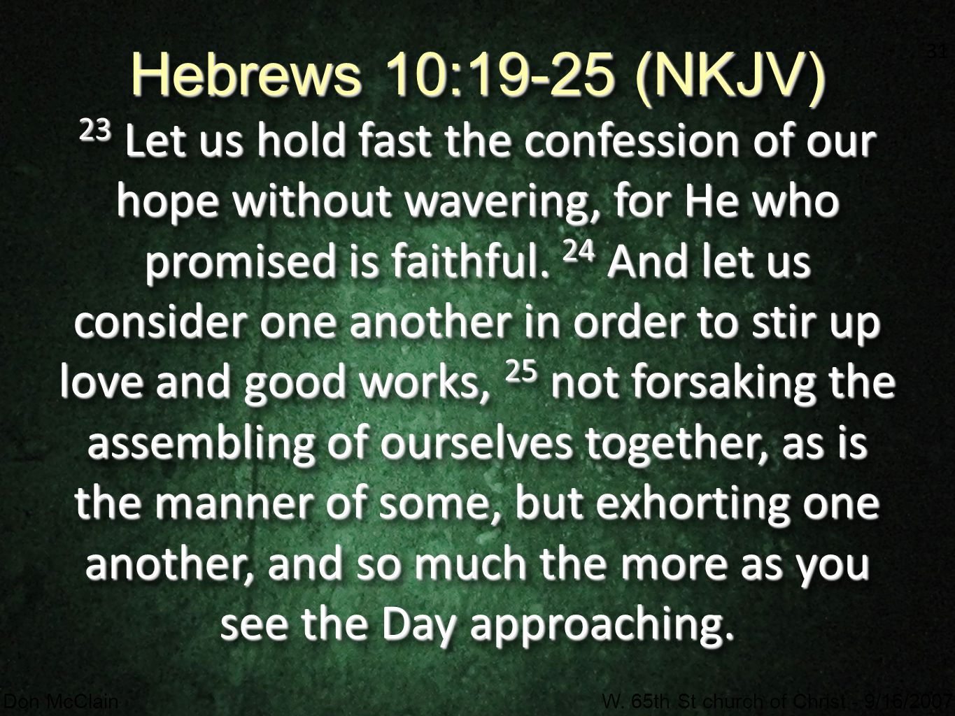 31 Don McClainW. 65th St church of Christ - 9/16/2007 31 Hebrews 10:19-25 (NKJV) 23 Let us hold fast the confession of our hope without wavering, for