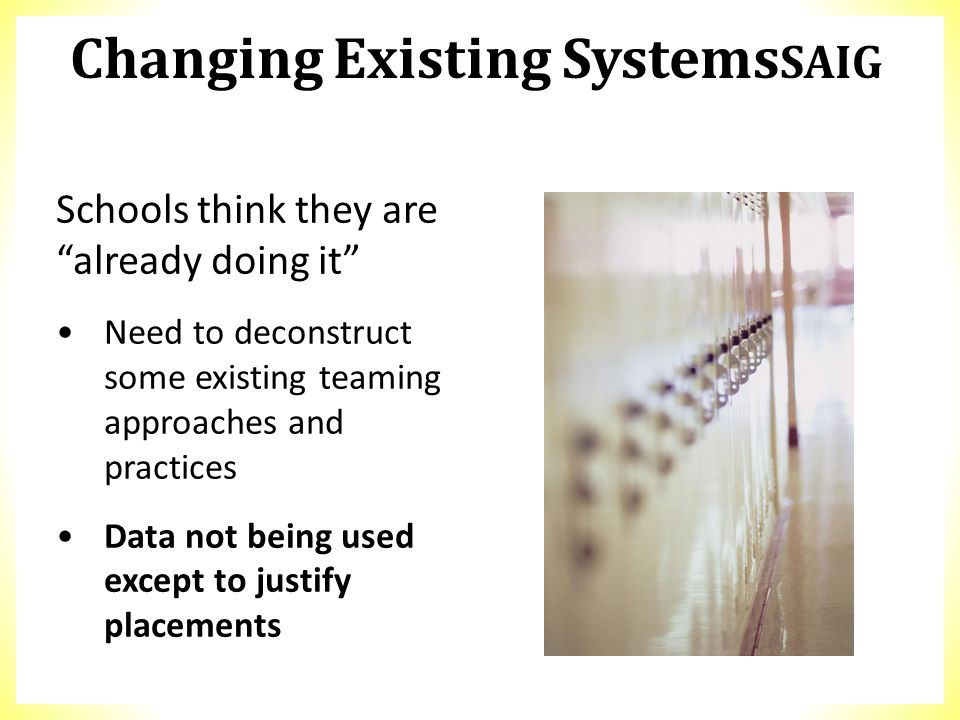"Schools think they are ""already doing it"" Need to deconstruct some existing teaming approaches and practices Data not being used except to justify pla"