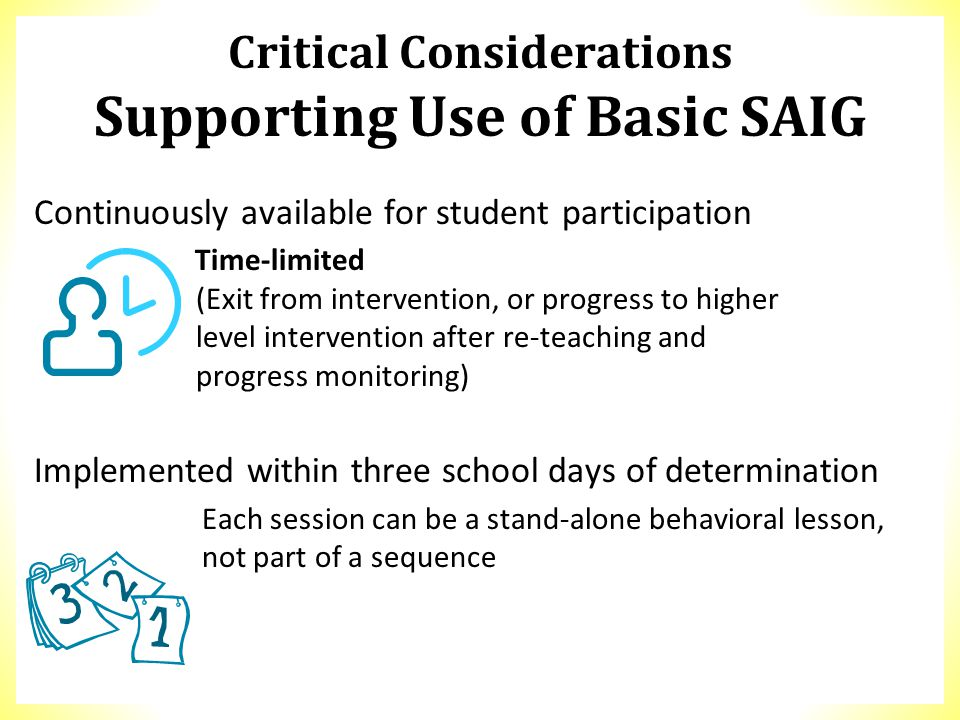 Critical Considerations Supporting Use of Basic SAIG Continuously available for student participation Time-limited (Exit from intervention, or progres
