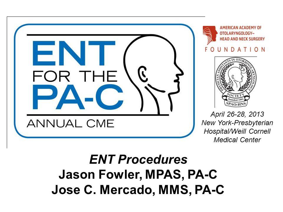 ENT Procedures Jason Fowler, MPAS, PA-C Jose C.