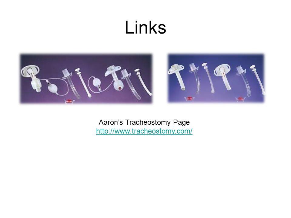 Links Aaron's Tracheostomy Page http://www.tracheostomy.com/