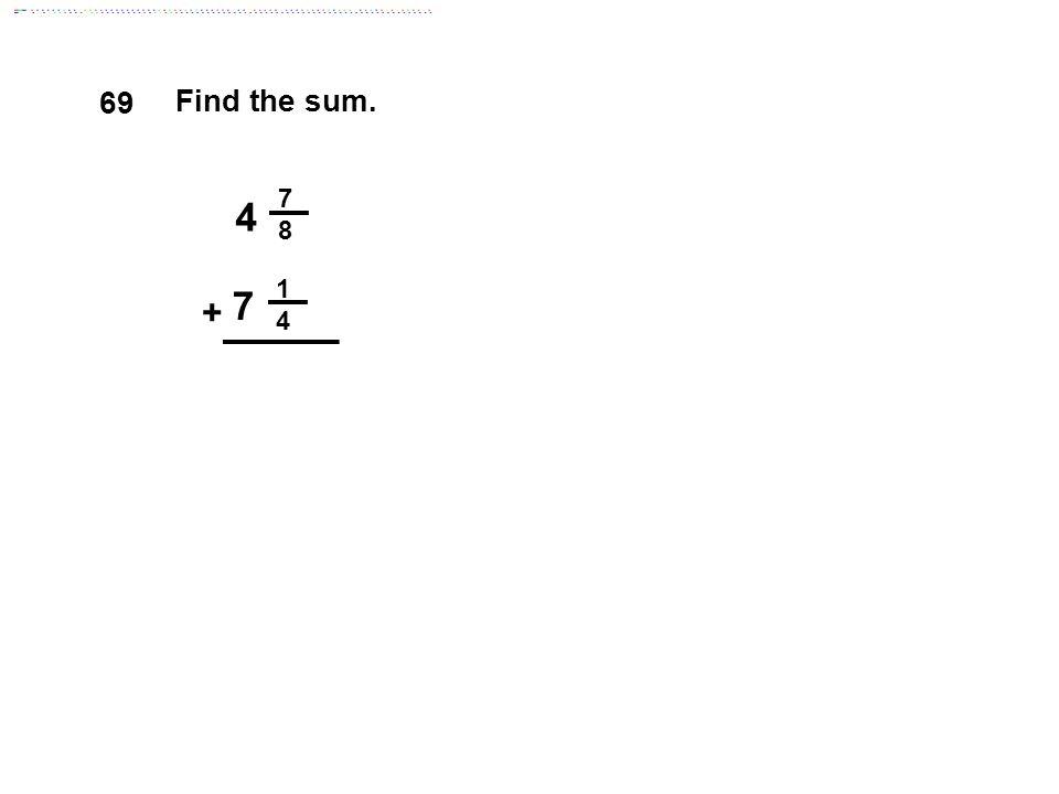 1 4 7 8 4 7 + Find the sum. 69