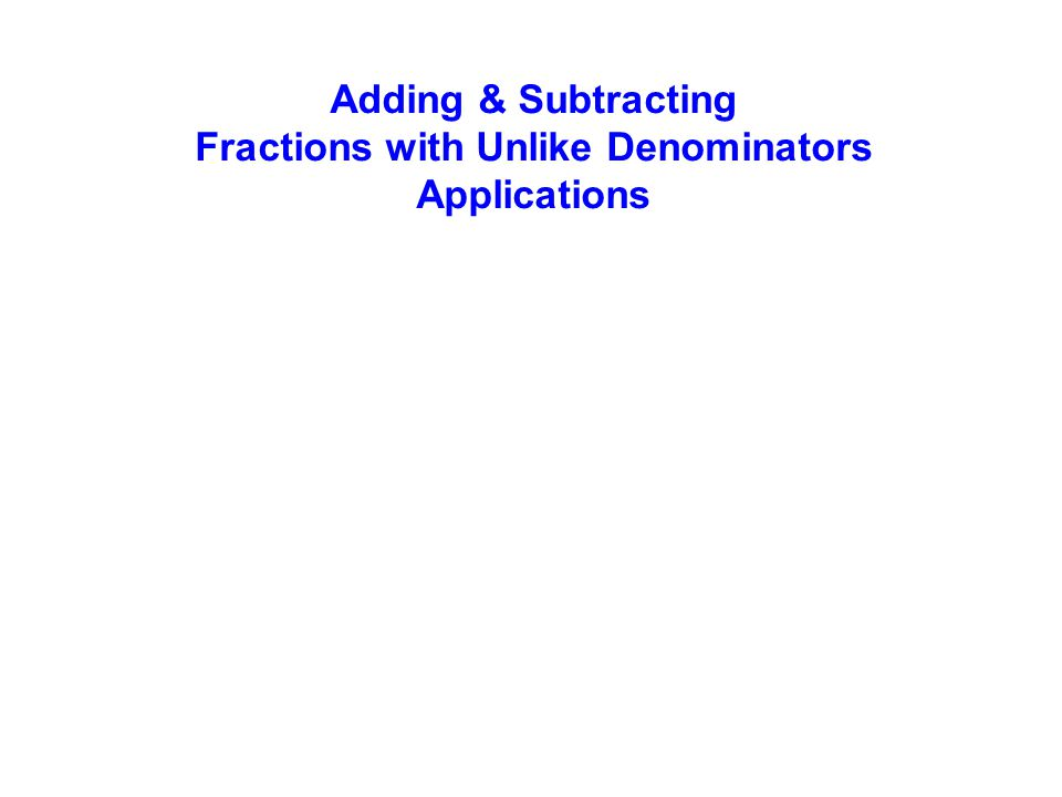 Adding & Subtracting Fractions with Unlike Denominators Applications