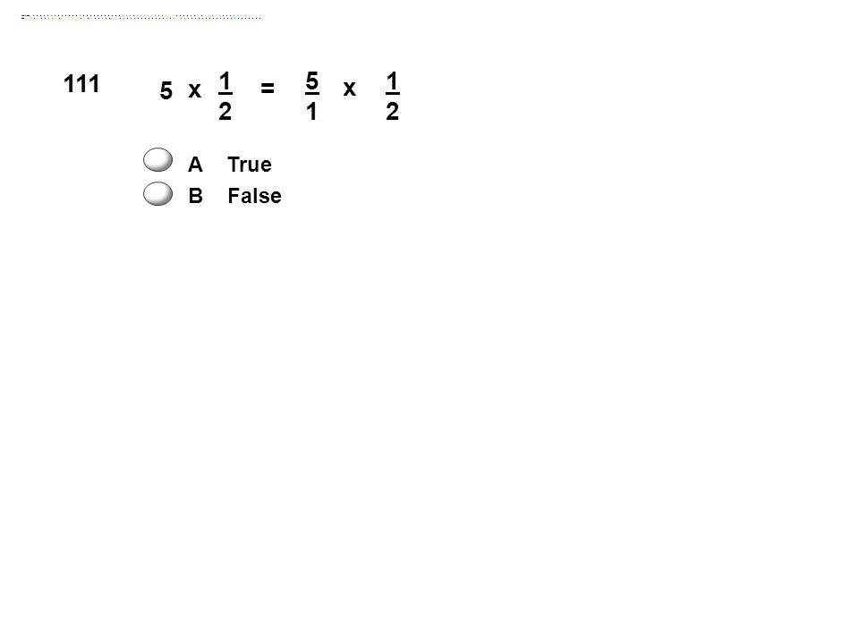 x 1212 = 5 5151 x 1212 A True B False 111
