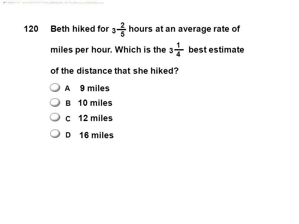 C D 16 miles 120 9 miles 10 miles 16 miles 12 miles A C B D Beth hiked for hours at an average rate of miles per hour.