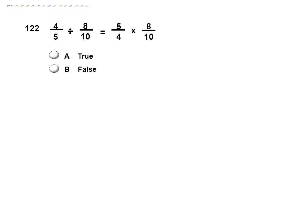 8 10 = 5454 x 8 10 4545 122 A True B False