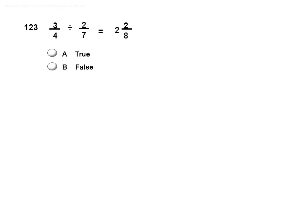 2 7 = 2 8 3434 A True B False 2 123 ÷