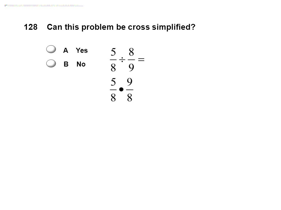 Can this problem be cross simplified? 128 A Yes B No